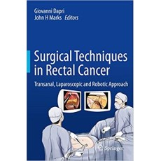 Surgical Techniques in Rectal Cancer_ Transanal, Laparoscopic and Robotic Approach(直肠癌的手术技术-经肛门、腹腔镜和机器人入路)