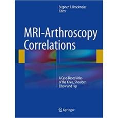 MRI-Arthroscopy Correlations A Case-Based Atlas of the Knee, Shoulder, Elbow and Hip(膝、肩、肘、髋关节MRI及关节镜图谱)