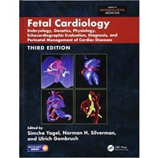 Fetal Cardiology _Embryology, Genetics, Physiology, Echocardiographic Evaluation, Diagnosis, and Perinatal Management of Cardiac Diseases 3rd Edition(胎儿心脏病学 心脏病的胚胎学、遗传学、生理学、超声心动图评价、诊断和围产期管理 第3版)
