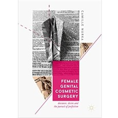 Female Genital Cosmetic Surgery Deviance, Desire and the Pursuit of Perfection(女性生殖器整形手术中的异常行为,欲望和对完美的追求)