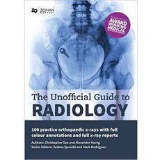 The Unofficial Guide to Radiology 100 Practice Orthopaedic X-Rays with Full Colour Annotations and Full X-Ray Reports(放射学的非官方指南100实践骨科x光与全彩色注释和完整的x光报告)