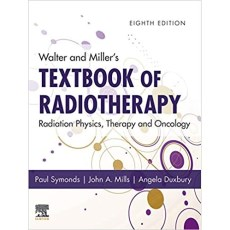 Walter and Miller's Textbook of Radiotherapy_ Radiation Physics, Therapy and Oncology 8th Edition(沃尔特和米勒的放射治疗教科书-放射物理,治疗和肿瘤学第8版)